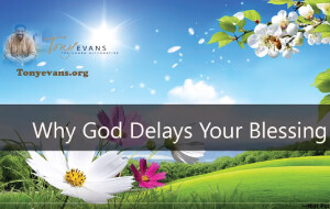 Why God Delays Your Blessing<br /> by Tony Evans